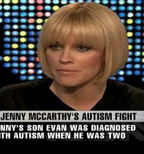 Jenny McCarthy whose son was diagnosed with autism led the charge against vaccinations claiming there was a link between the condition and immunisations.