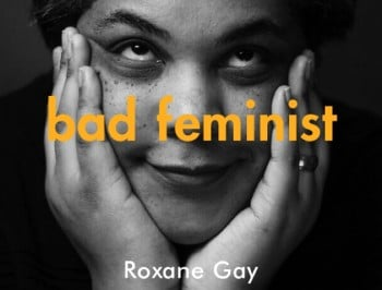 Roxane Gay is a bad feminist. She wants you to stop treating men like precious snowflakes.
