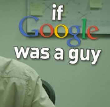 If Google Were A Guy These Are The Thing He Would Say