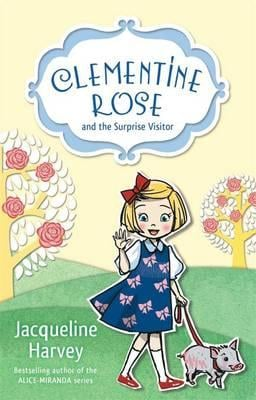 Clementine Rose and the Surprise Visitor - Jacqueline Harvey