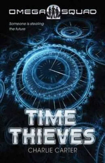 Omega Squad 1: The Time Thieves - Charlie Carter
