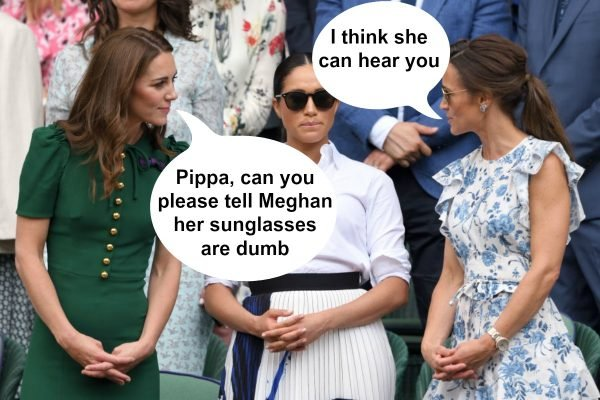 """Tell Meghan I said she can't sit with us any more."""